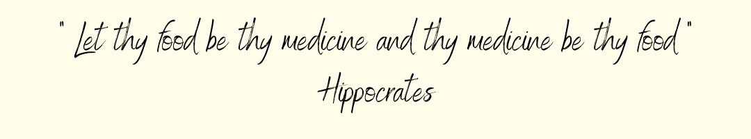 """""""Let they food be thy medicine and thy medicine be thy food"""" Hippocrates quote"""